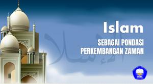 ISLAM SEBAGAI PONDASI PERKEMBANGAN ZAMAN